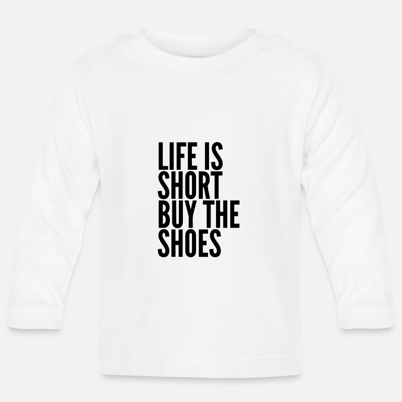 Baby Clothing - LIFE IS TOO SHORT – BUY SHOES Baby Long Sleeve Shirts - Baby Longsleeve Shirt white