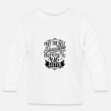 Big Only the best daughters get promoted to Big Sister - T-shirt manches longues Bébé
