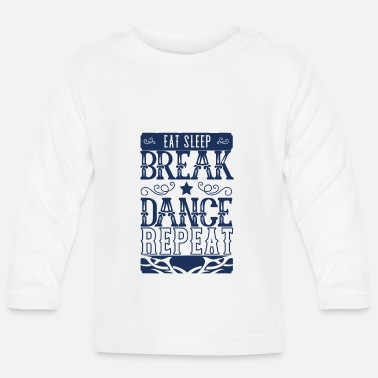 Breakdance Break dance breakdance breakdance breakdance - T-shirt manches longues Bébé
