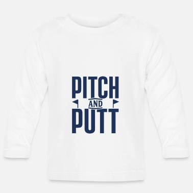 Pitch Putt Pitch Pitch and Putt Pitch & Putt Golfing - Baby Longsleeve Shirt