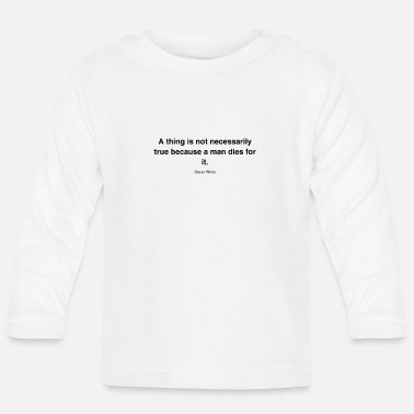 Pc A thing is not necessarily true because a man dies - Baby Langarmshirt