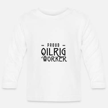 Oil Drilling Proud oil rig worker drilling platform profession - Baby Longsleeve Shirt