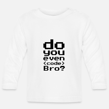 Program-what-you-do Do you even code bro? Programming computer science - Baby Longsleeve Shirt