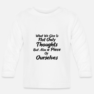 What we give are not just thoughts - Baby Longsleeve Shirt