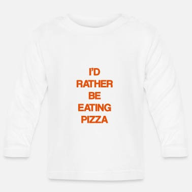 I WOULD OF PREFER PIZZA DINNER - Langærmet babyshirt