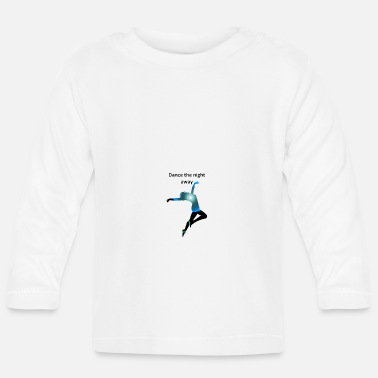 Dance The Night Away Dancing - Dancer - Dance the night away gift - Baby Longsleeve Shirt