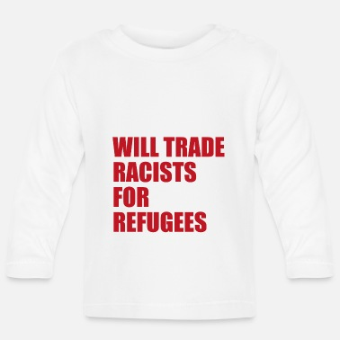Fight Will trade Racists for Refugees Anti Rassismus - Baby Langarmshirt