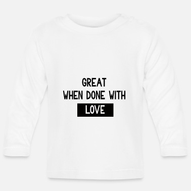 Happiness Great when done with Love - Baby Langarmshirt