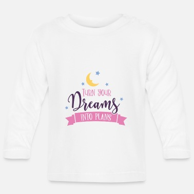 turn dreams into plans - Baby Langarmshirt