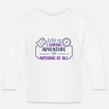 life is a daring adventure - or nothing at all - Baby Langarmshirt
