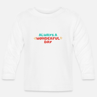 Great Day Great day - Baby Longsleeve Shirt