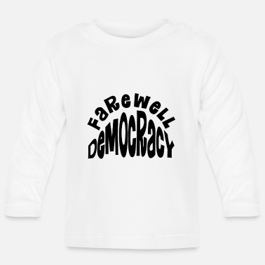 Farewell Farewell to democracy - Baby Longsleeve Shirt