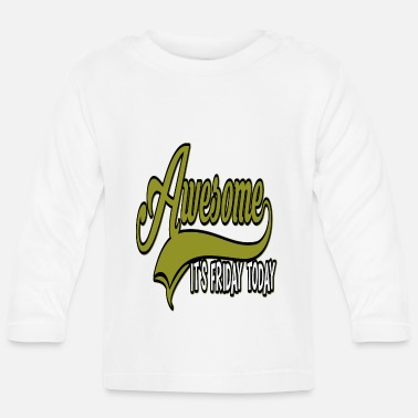 Weekend Awesome it's friday weekend - Baby Longsleeve Shirt