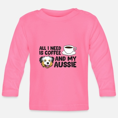 Puppy All I Need Is Coffee And My Aussie Funny - Baby Longsleeve Shirt