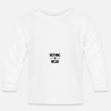 Wear nothing to wear - nothing to wear - nude - Baby Longsleeve Shirt