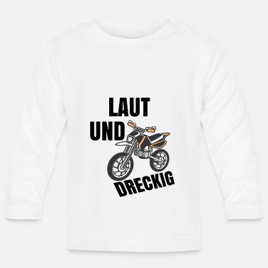 Loud Loud and dirty - Baby Longsleeve Shirt