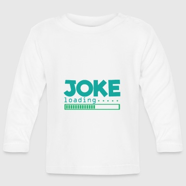 Funny Jokes JOKE Loading! Joke Funny Funny Gift Idea - Baby Long Sleeve T-Shirt