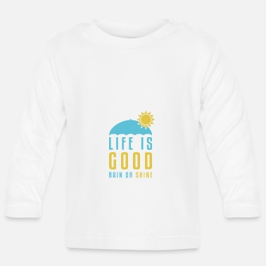 Nass Life is Good Rain or Shine - Baby Langarmshirt