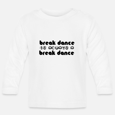 Breakdance BREAKDANCE is breakdancing - Baby longsleeve