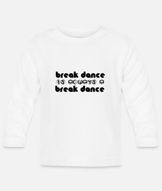 Gift Baby shirts met lange mouwen - BREAKDANCE is breakdancing - Baby longsleeve wit