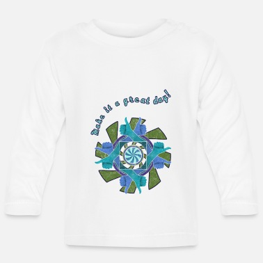 Great Day MAKE IT A GREAT DAY - Baby Longsleeve Shirt
