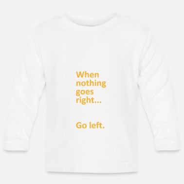 Uni When nothing goes right go left college gift - Baby Longsleeve Shirt