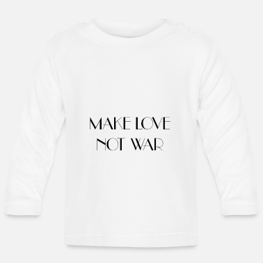 Make Love Not War MAKE LOVE NOT WAR (b) - Maglietta maniche lunghe neonato