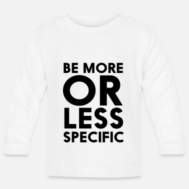 Specifically Be More Or Less Specific - Baby Longsleeve Shirt