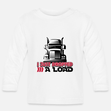 I Just Dropped A Load - Funny Trucker Shirt - Truck - Baby Longsleeve Shirt