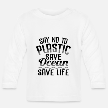 Global Say No to Plastic Save Ocean Save Life - Baby Langarmshirt