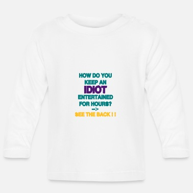 Idiot How Do You Keep An Idiot Entertained - front - Baby Langarmshirt