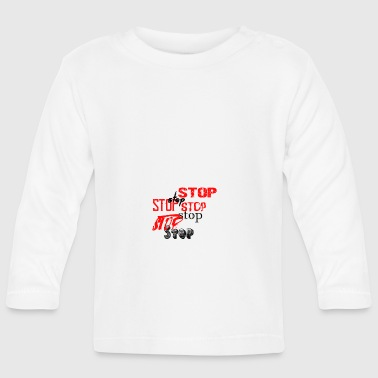 Stop - Baby Long Sleeve T-Shirt