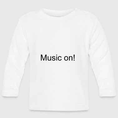 Music on! - Baby Long Sleeve T-Shirt
