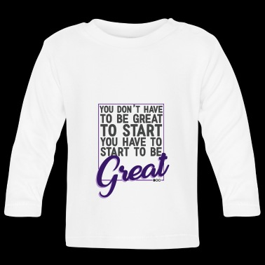 Start to be great - Baby Long Sleeve T-Shirt