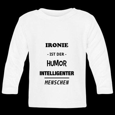 Irony is the humor intelligent people - Baby Long Sleeve T-Shirt