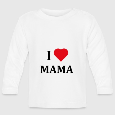++ I LOVE MAMA ++ - Baby Long Sleeve T-Shirt