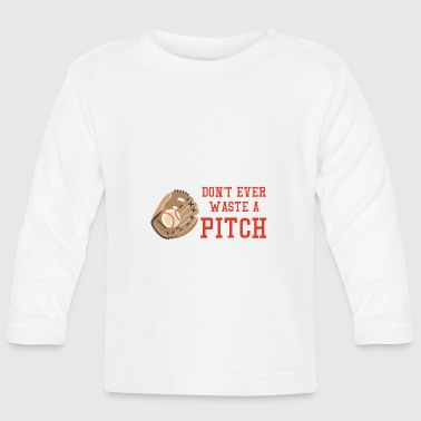 Baseball: Don't ever waste a pitch. - Baby Long Sleeve T-Shirt