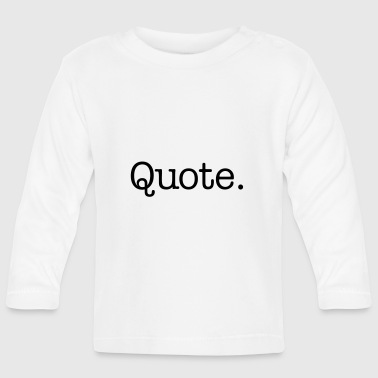 Quote. - Baby Long Sleeve T-Shirt