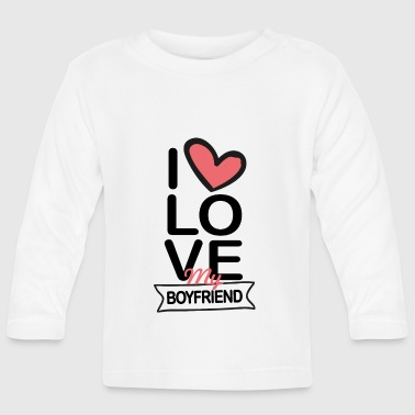 I love my boyfriend - Baby Long Sleeve T-Shirt