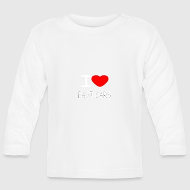 I LOVE FAST CARS - Baby Long Sleeve T-Shirt