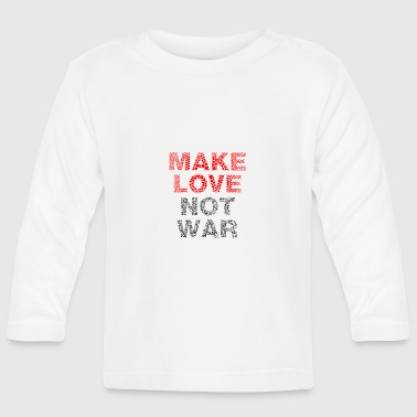Make Love not War - Baby Long Sleeve T-Shirt