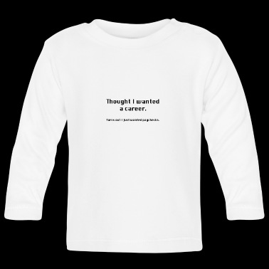 Always thought you wanted a career? - Baby Long Sleeve T-Shirt