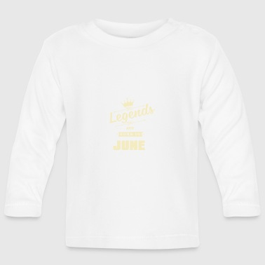 Legends are born in June - Baby Langarmshirt