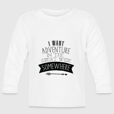 i want adventure in the great wide somewhere - Baby Long Sleeve T-Shirt