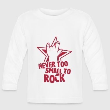 never too small to rock - geburt - baby -kleinkind - Baby Long Sleeve T-Shirt