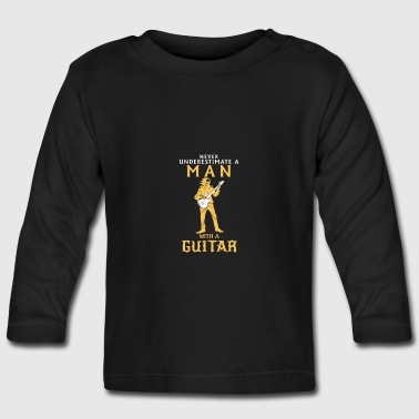 NEVER UNDERESTIMATE A MAN WITH A BASS GUITAR! - Baby Long Sleeve T-Shirt
