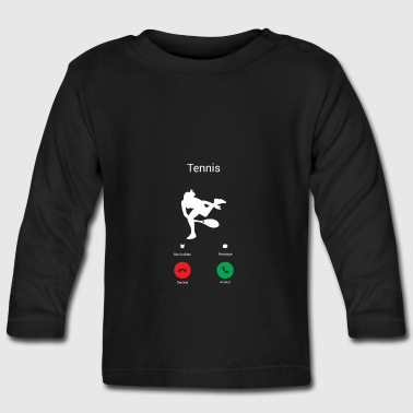 TENNIS GETS ME - I MUST TO TENNIS! - Baby Long Sleeve T-Shirt