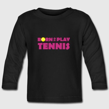 Born to play Tennis - Camiseta manga larga bebé
