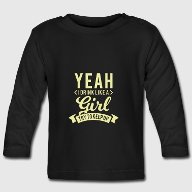 Yeah i drink like a girl try to keep up - T-shirt