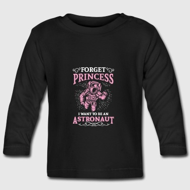 Forget princess i want to be an astronaut - Baby Long Sleeve T-Shirt